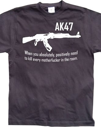 AK 47 When you...