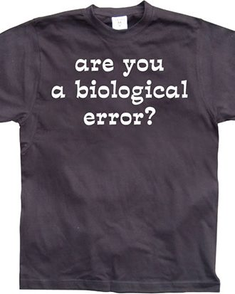 Are you an biological error