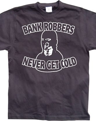 Bank Robbers Never Get Cold