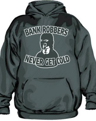Bank Robbers Never Get Cold Hoodie
