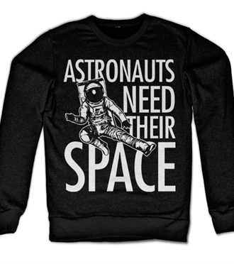 Astronauts Need Their Space Sweatshirt