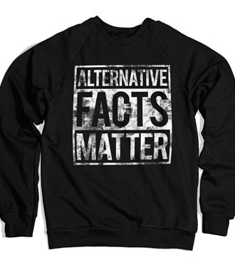 Alternative Facts Matter Sweatshirt