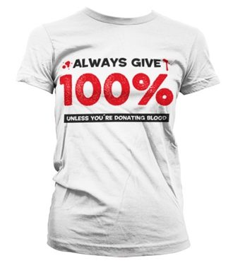 Always Give 100% Girly T-Shirt
